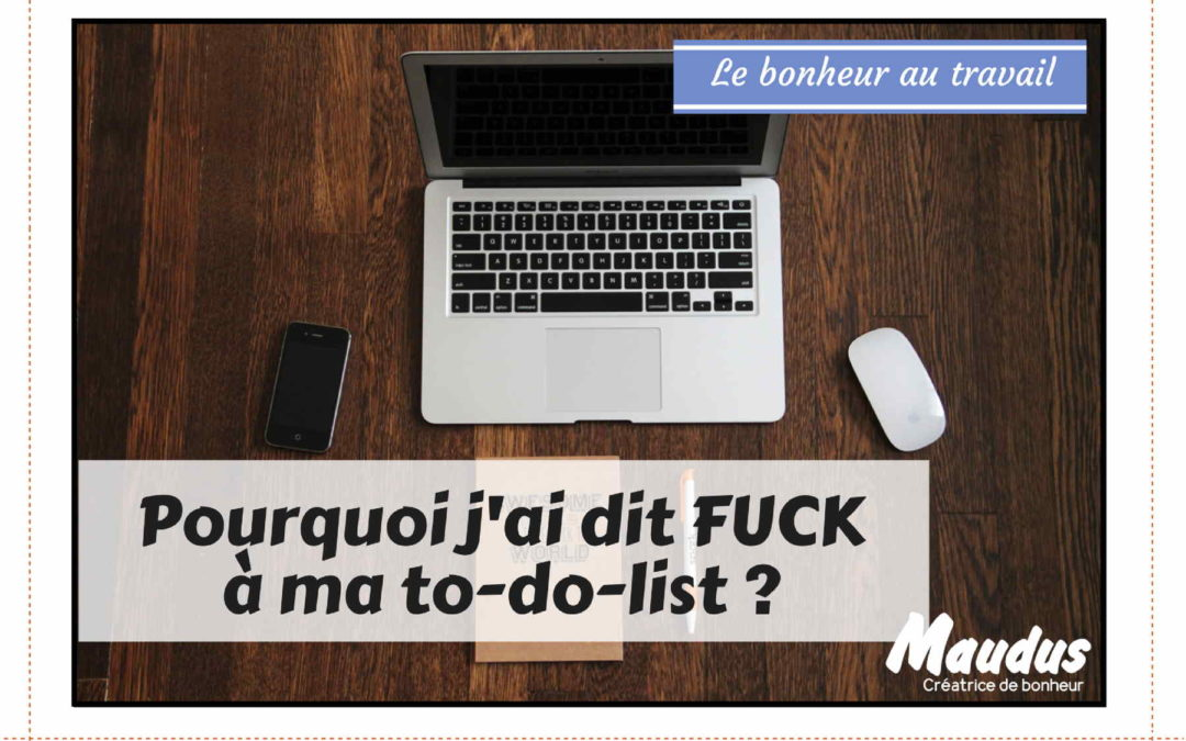 Pourquoi j'ai dit FUCK à ma to-do-list ?