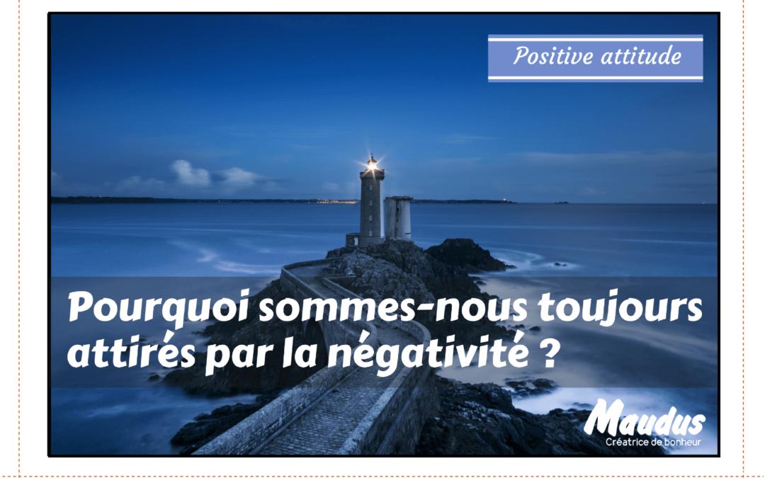 Pourquoi sommes-nous toujours attirés par la négativité ?