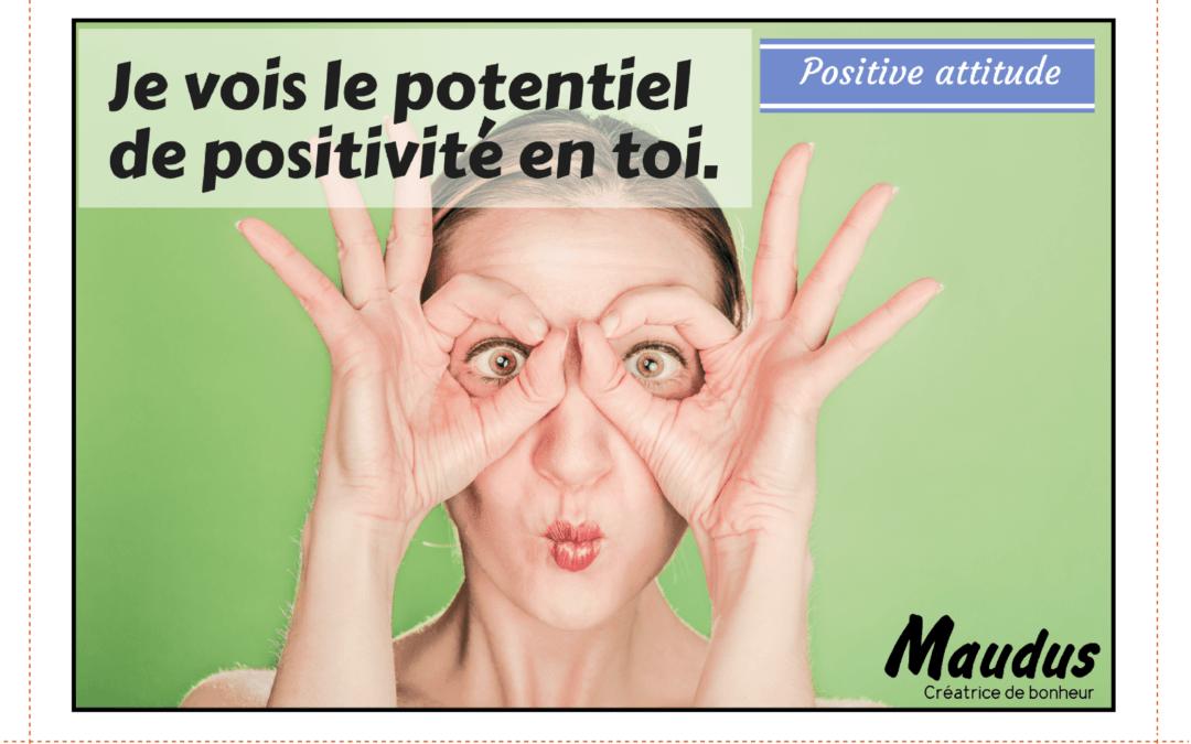 Je vois le potentiel de positivité en toi.