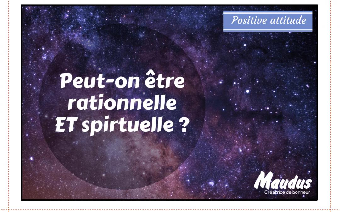 Peut-on être rationnelle ET spirituelle ?