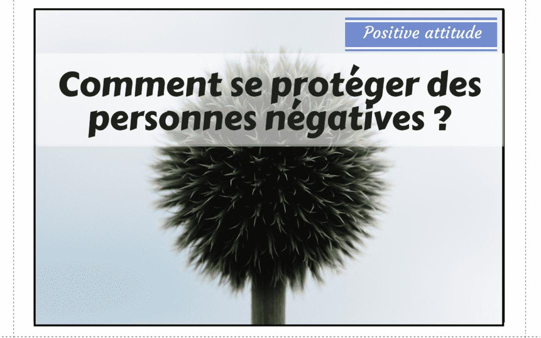 Comment se protéger des personnes négatives ?
