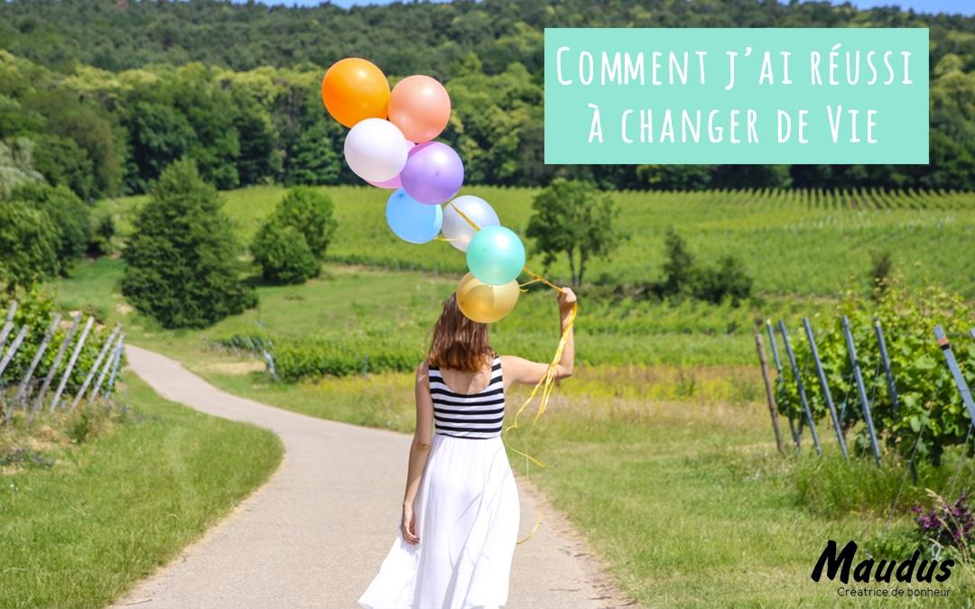 Comment j'ai réussi à changer de Vie