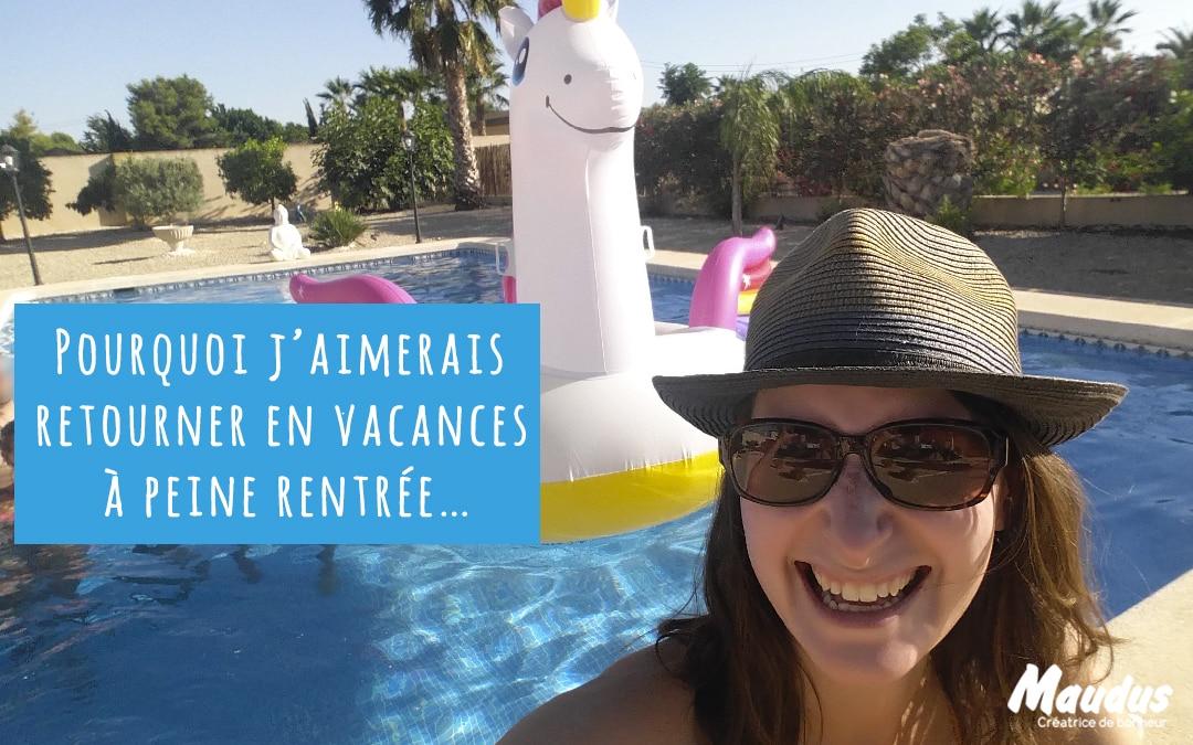 Pourquoi j'aimerais retourner en vacances à peine rentrée…