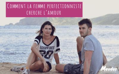 Comment la femme perfectionniste cherche l'amour