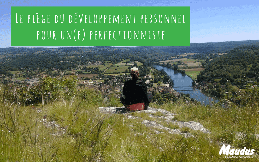 Le piège du développement personnel pour un(e) perfectionniste