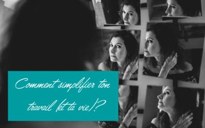 Comment simplifier ton travail (et ta vie) ?